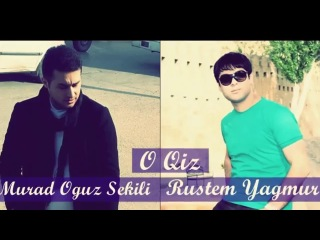 Murad Oguz Shekili Rustem Yagmur - O Qiz